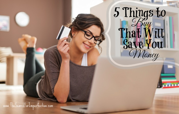 5 Things to Buy That Will Save You Money