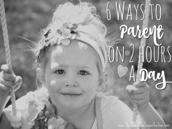 6 Ways to Parent on 2 Hours a Day