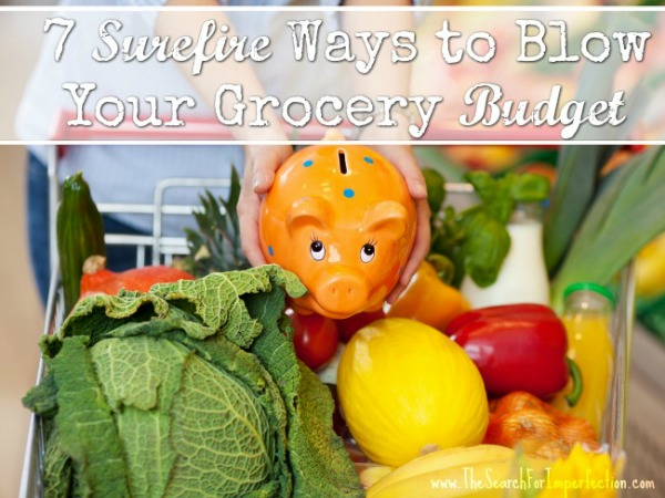7 Surefire Ways to Blow Your Grocery Budget