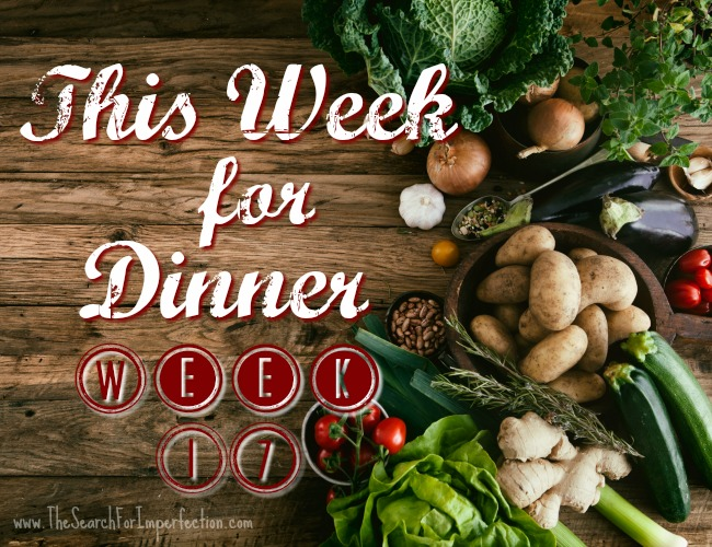This Week For Dinner Week 17