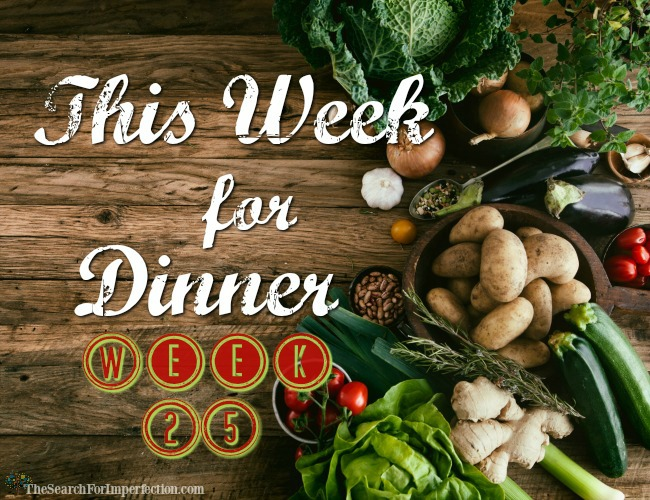 This Week for Dinner, Week 25