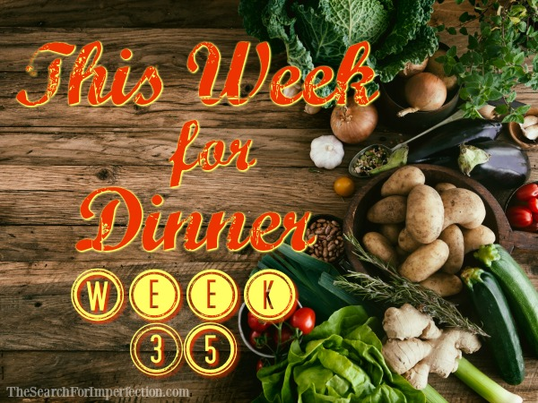 This Week for Dinner, Week 35