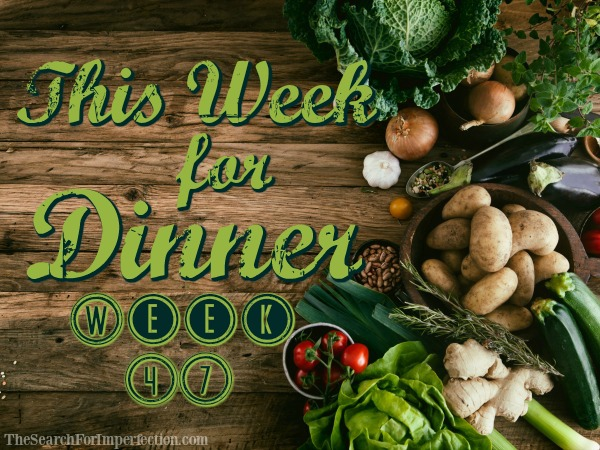 This Week for Dinner, Week 47